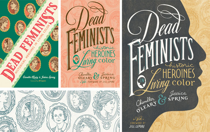 "Book cover and process sketches for ""Dead Feminists: Historic Heroines in Living Color"" by Chandler O'Leary and Jessica Spring"